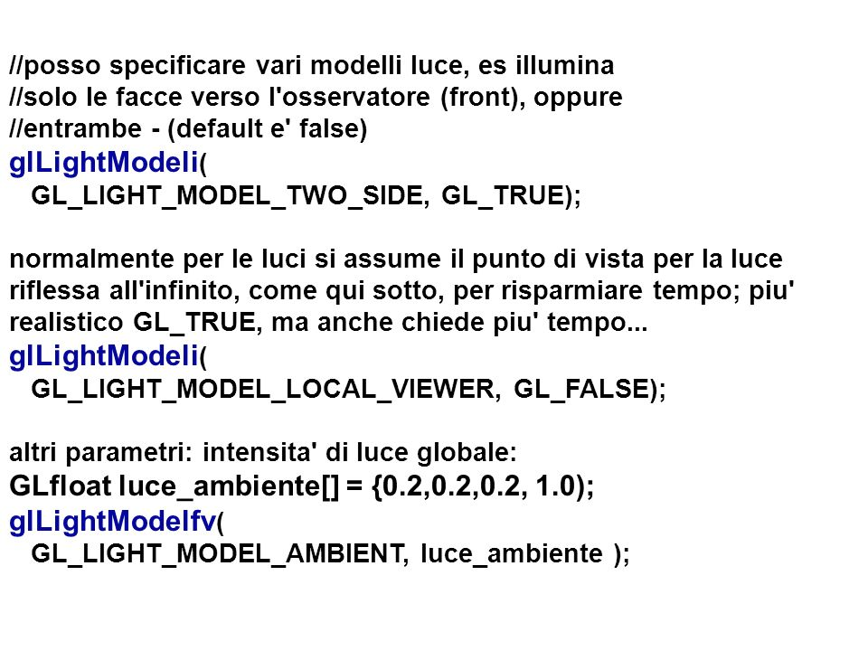 GLfloat luce_ambiente[] = {0.2,0.2,0.2, 1.0); glLightModelfv(